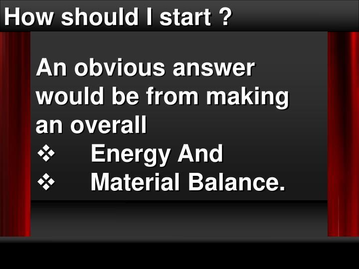How should I start ?