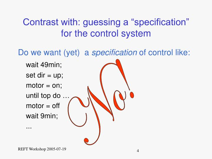 "Contrast with: guessing a ""specification"" for the control system"