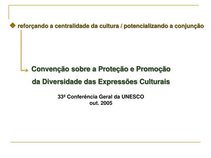reforçando a centralidade da cultura / potencializando a