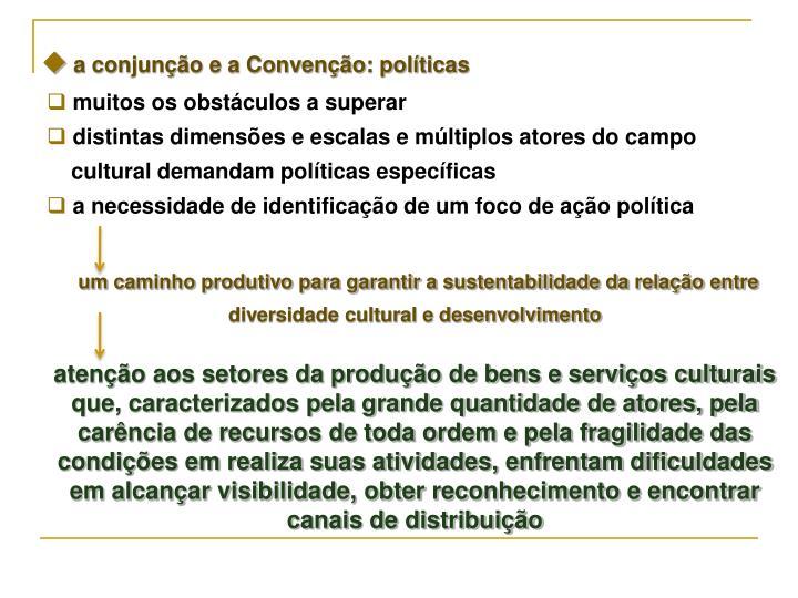 a conjunção e a Convenção: políticas
