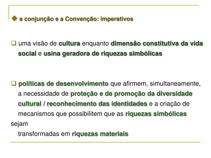 a conjunção e a Convenção: imperativos