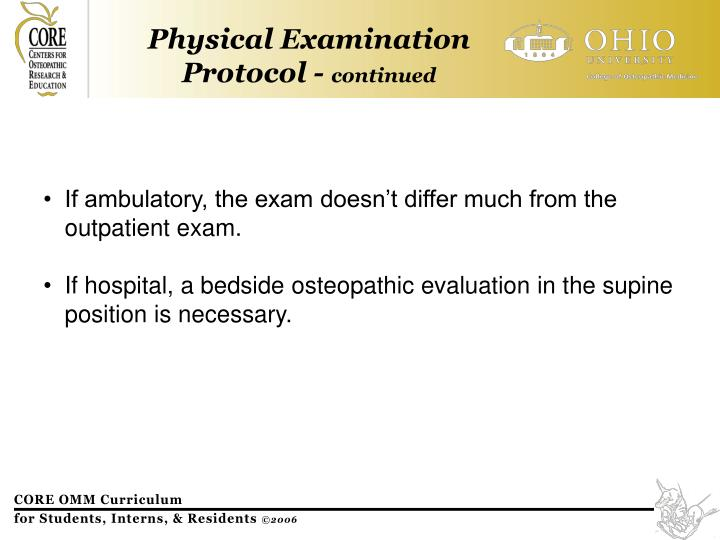 If ambulatory, the exam doesn't differ much from the outpatient exam.