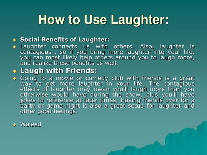 How to Use Laughter:
