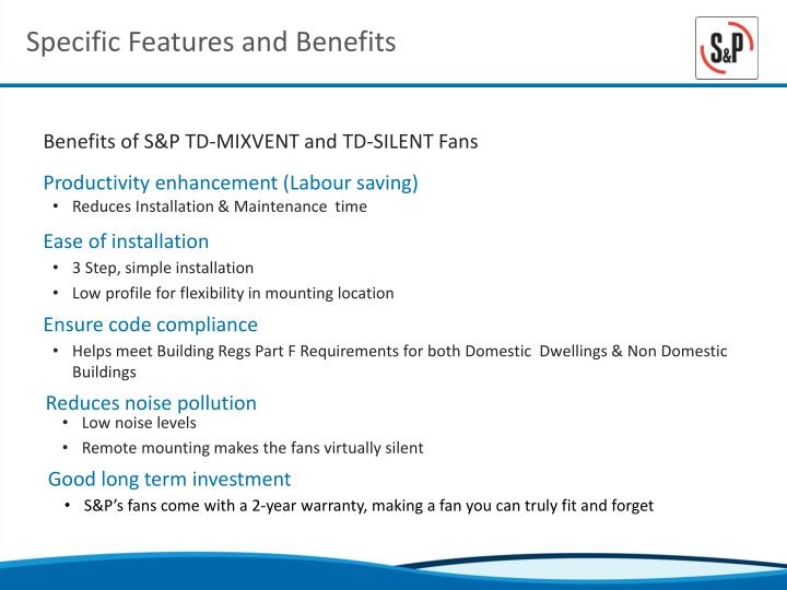 Specific Features and Benefits