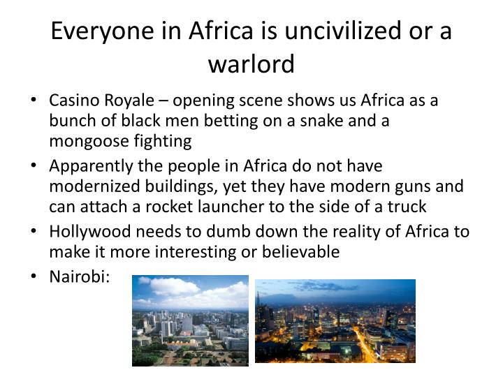 Everyone in Africa is uncivilized or a warlord