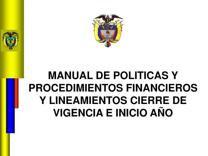 MANUAL DE POLITICAS Y PROCEDIMIENTOS FINANCIEROS  Y LINEAMIENTOS CIERRE DE VIGENCIA E INICIO AÑO