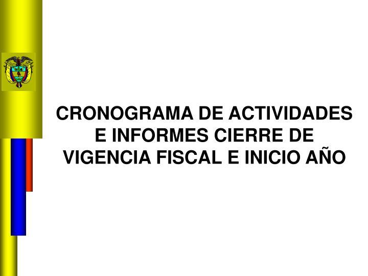 CRONOGRAMA DE ACTIVIDADES E INFORMES CIERRE DE VIGENCIA FISCAL E INICIO AÑO