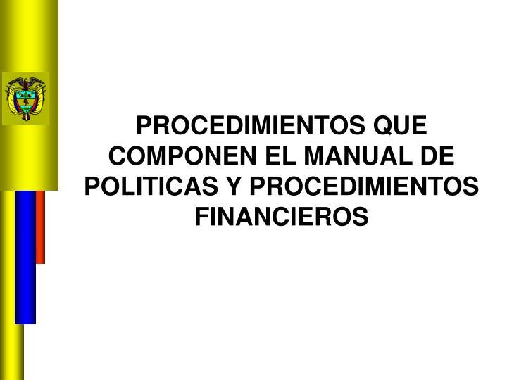PROCEDIMIENTOS QUE COMPONEN EL MANUAL DE POLITICAS Y PROCEDIMIENTOS FINANCIEROS