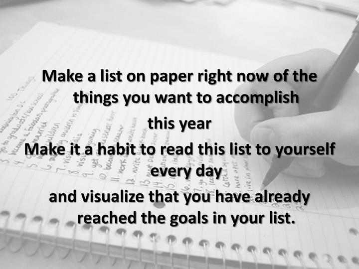 Make a list on paper right now of the things you want to accomplish