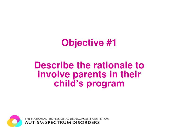 Objective 1 describe the rationale to involve parents in their child s program