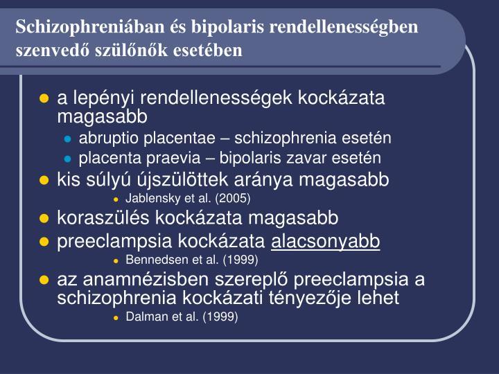 Schizophreniában és bipolaris rendellenességben szenvedő szülőnők esetében