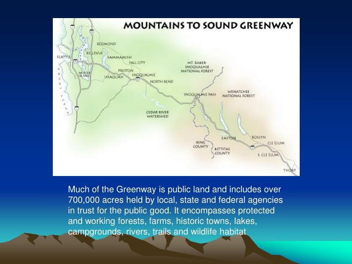 Much of the Greenway is public land and includes over 700,000 acres held by local, state and federal agencies in trust for the public good. It encompasses protected and working forests, farms, historic towns, lakes, campgrounds, rivers, trails and wildlife habitat