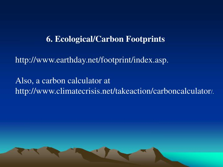 6. Ecological/Carbon Footprints