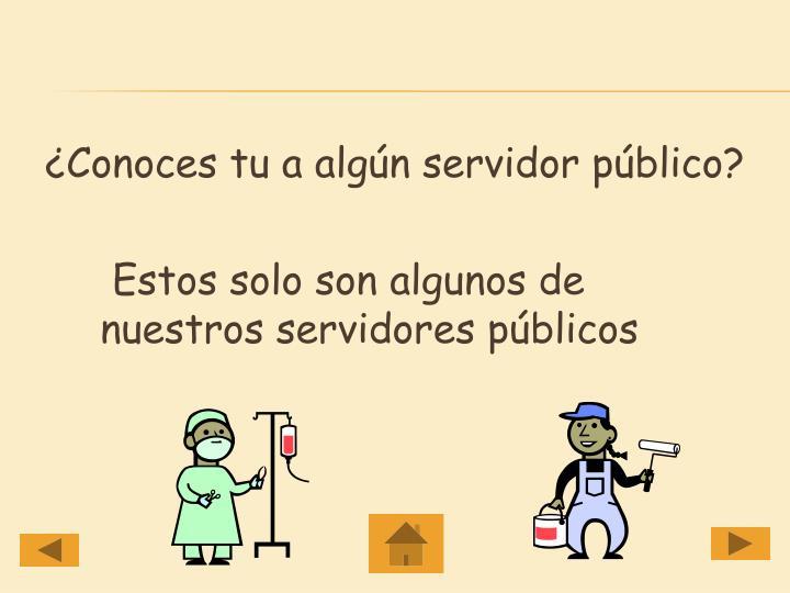 ¿Conoces tu a algún servidor público?
