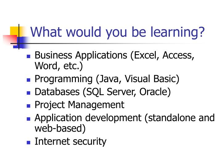 What would you be learning?