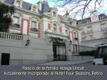 palacio de la f amilia alzaga unzu a ctualmente incorporado al hotel four seasons retiro