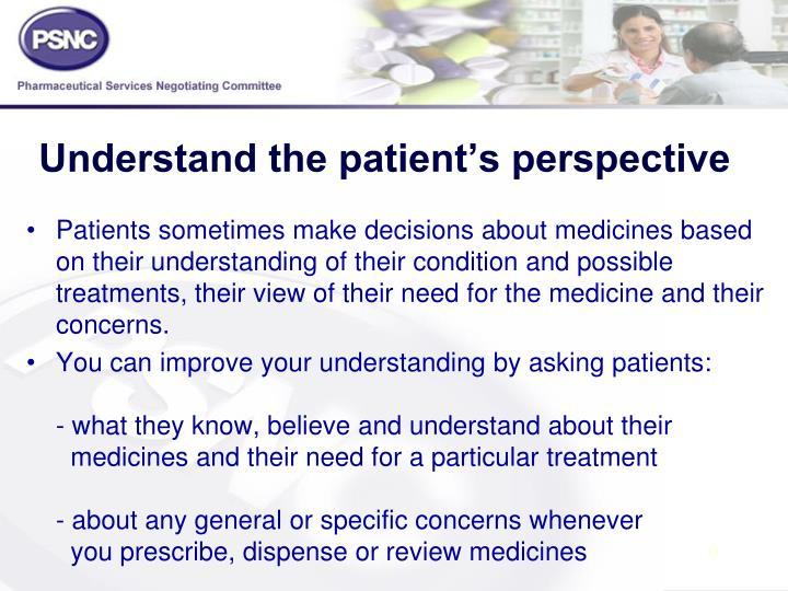 Understand the patient's perspective