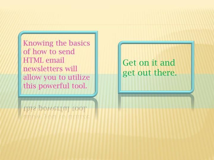 Knowing the basics of how to send HTML email newsletters will allow you to utilize this powerful tool.