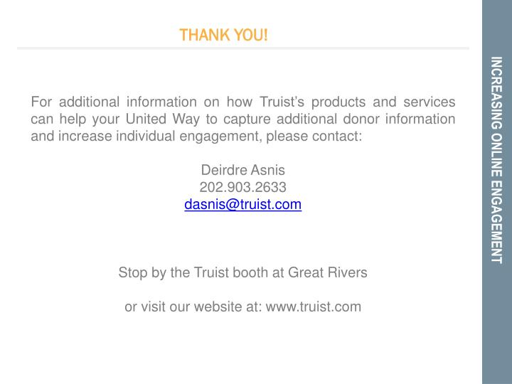 For additional information on how Truist's products and services can help your United Way to capture additional donor information and increase individual engagement, please contact: