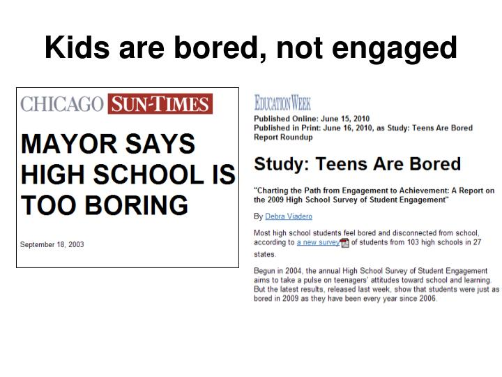Kids are bored, not engaged
