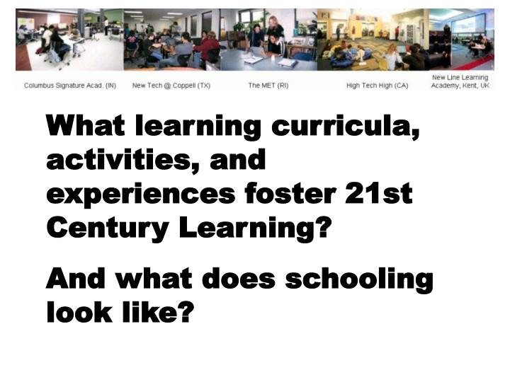 What learning curricula, activities, and experiences foster 21st Century Learning?