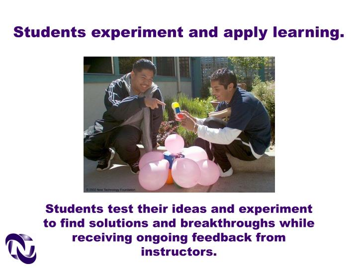 Students experiment and apply learning.