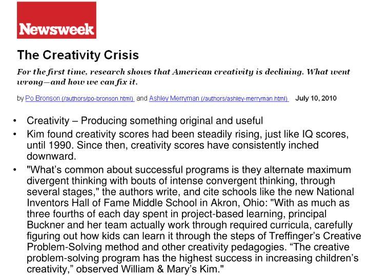 Creativity – Producing something original and useful