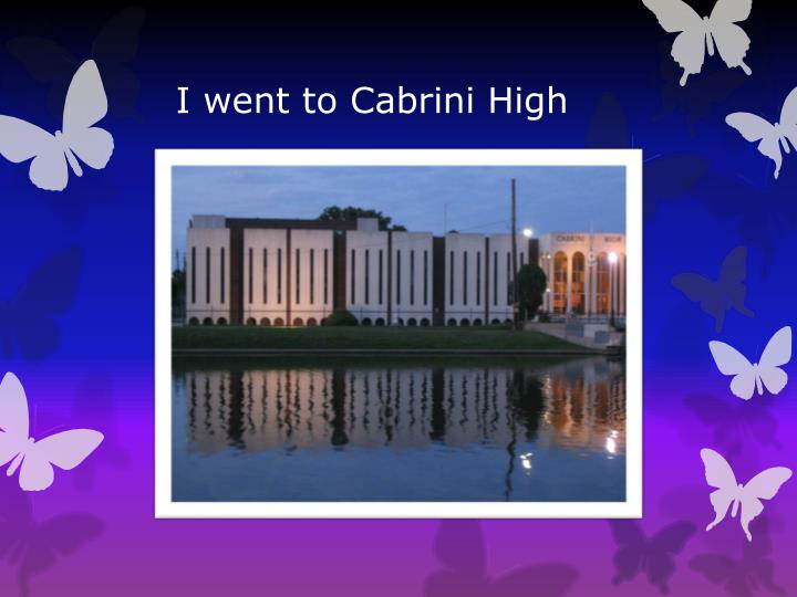 I went to Cabrini High