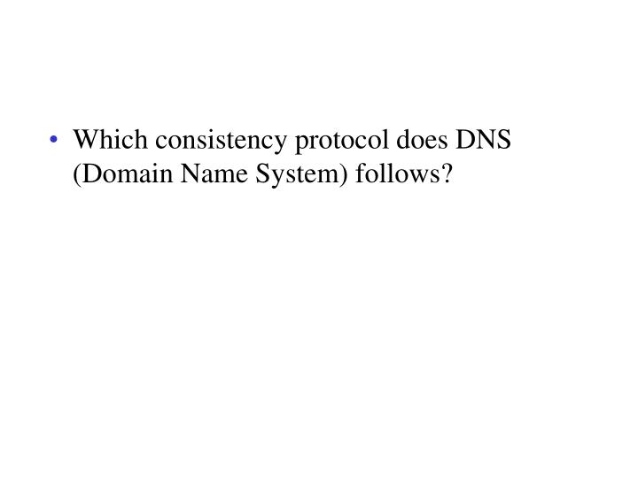 Which consistency protocol does DNS (Domain Name System) follows?