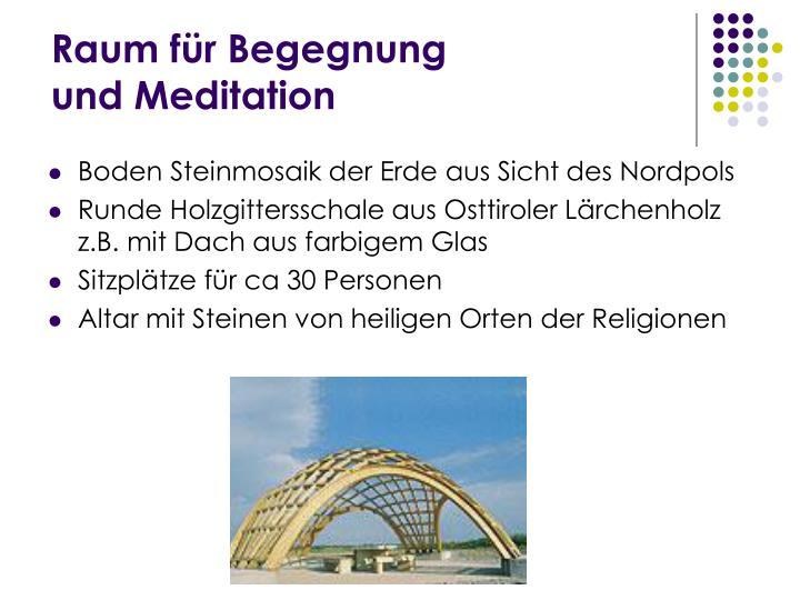 Raum für Begegnung  und Meditation