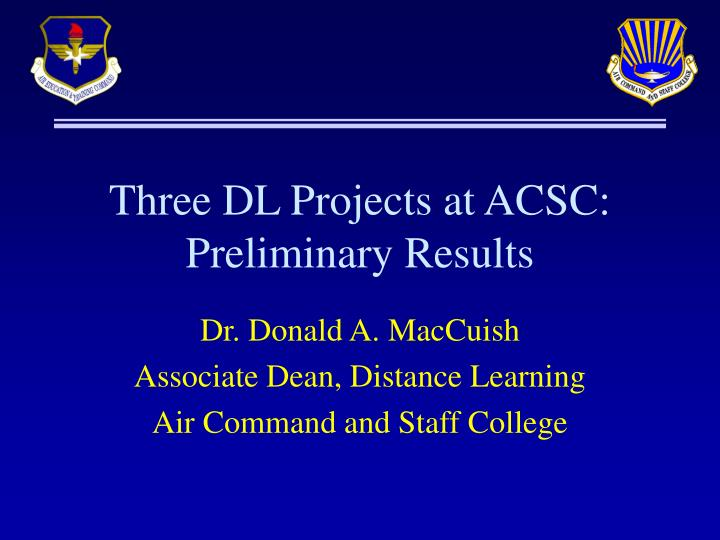 three dl projects at acsc preliminary results