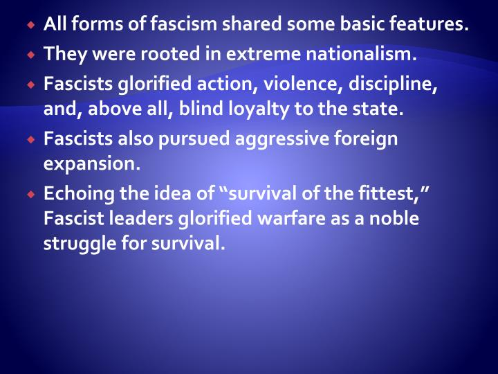 All forms of fascism shared some basic features.