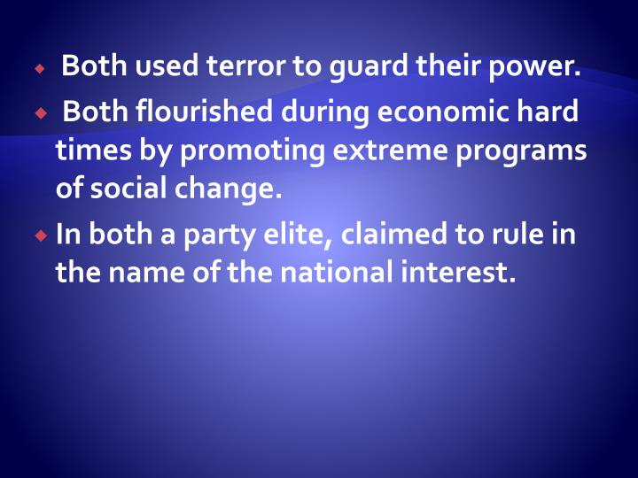 Both used terror to guard their power.