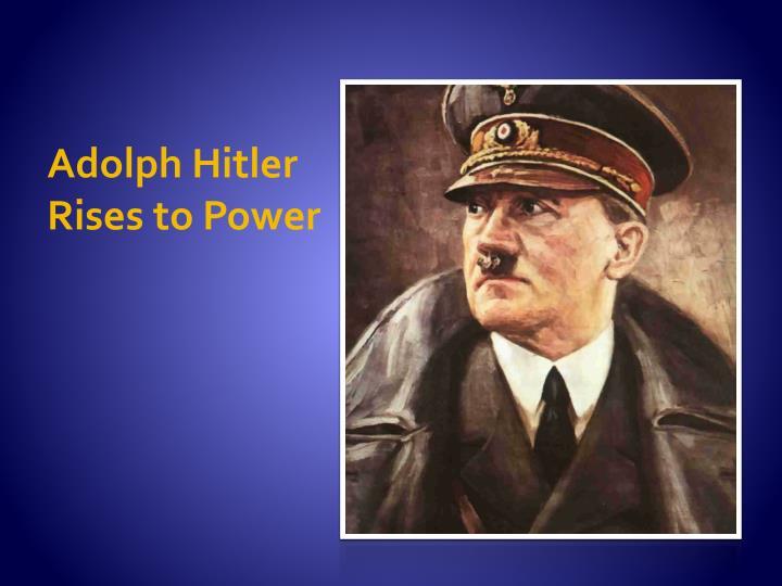 Adolph Hitler Rises to Power