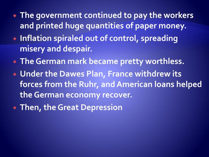 The government continued to pay the workers and printed huge quantities of paper money.