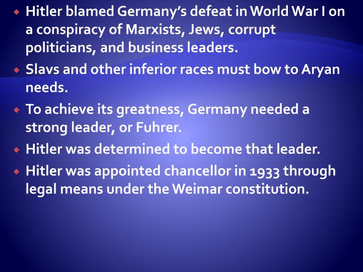 Hitler blamed Germany's defeat in World War I on a conspiracy of Marxists, Jews, corrupt politicians, and business leaders.