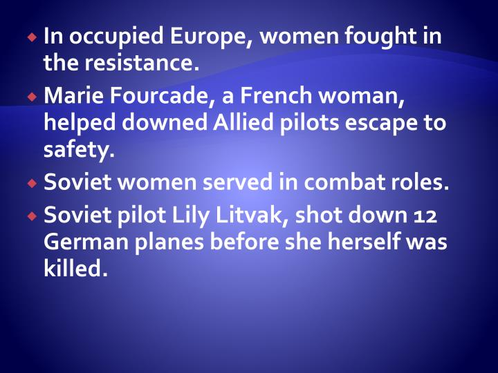 In occupied Europe, women fought in the resistance.