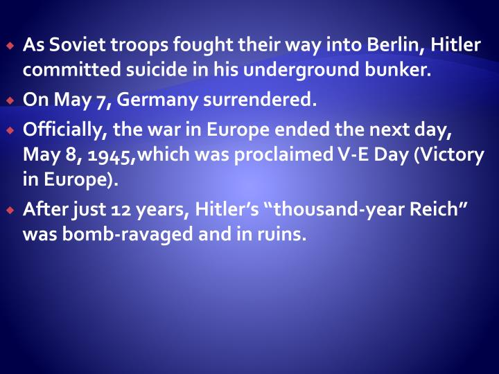 As Soviet troops fought their way into Berlin, Hitler committed suicide in his underground bunker.
