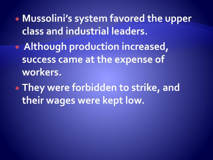 Mussolini's system favored the upper class and industrial leaders.