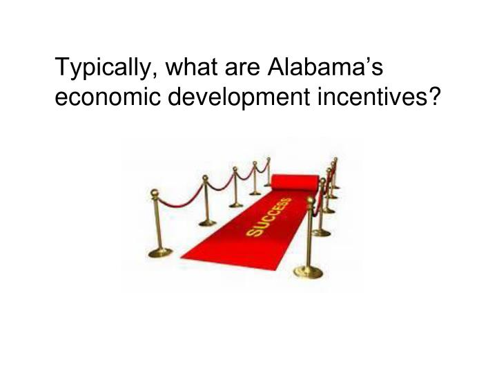 Typically, what are Alabama's economic development incentives?