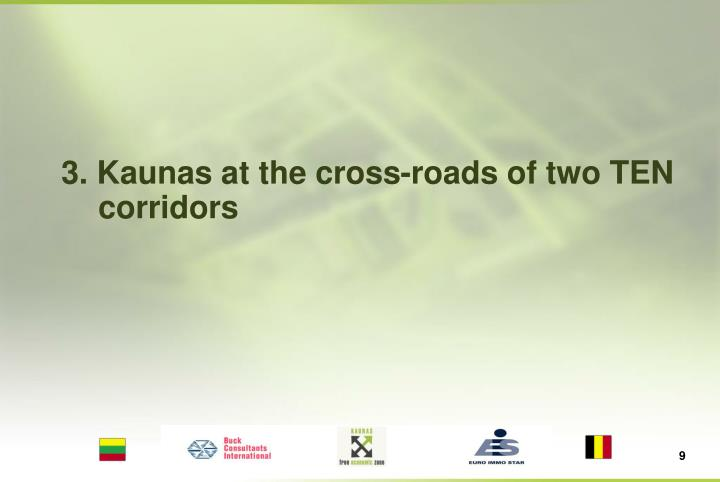 3. Kaunas at the cross-roads of two TEN corridors