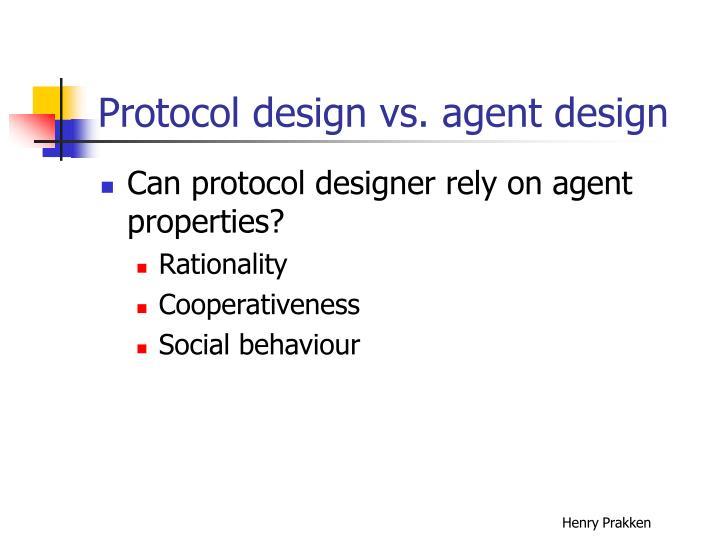 Protocol design vs. agent design