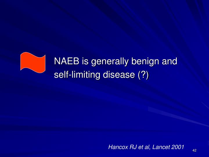 NAEB is generally benign and