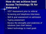 how do we achieve best access technology fit for veterans