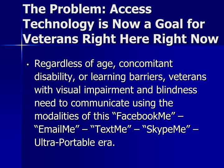 The problem access technology is now a goal for veterans right here right now