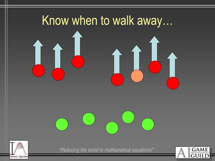 Know when to walk away…