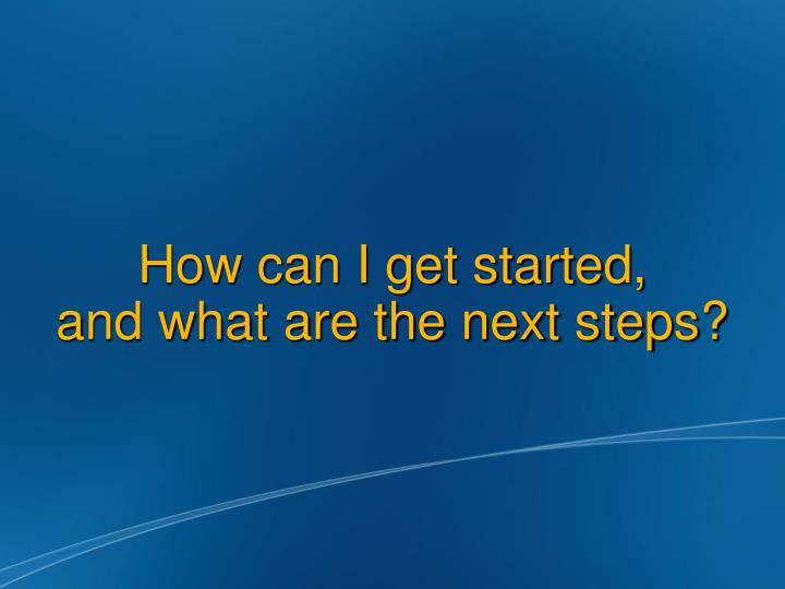 How can I get started,