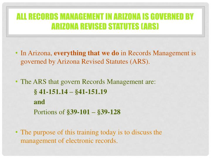 All Records management in arizona is governed by Arizona Revised Statutes (ARS)