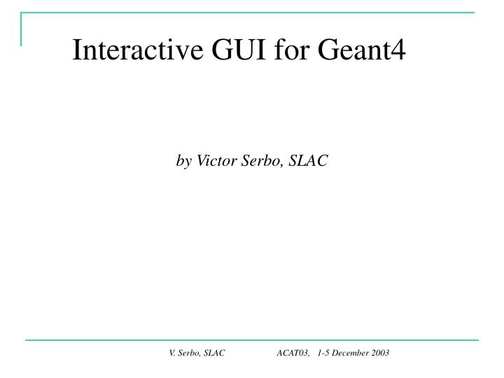 Interactive GUI for Geant4