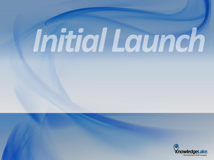 Initial Launch